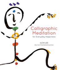 Calligraphic Meditation for Everyday Happiness (Mini Edition)