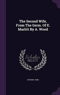 The Second Wife, from the Germ. of E. Marlitt by A. Wood