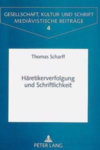 Haeretikerverfolgung Und Schriftlichkeit: Die Wirkung Der Ketzergesetze Auf Die Oberitalienischen Kommunalstatuten Im 13. Jahrhundert