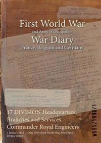 17 DIVISION Headquarters, Branches and Services Commander Royal Engineers : 1 January 1915 - 1 May 1919 (First World War, War Diary, WO95/1990/1)