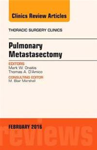 Pulmonary Metastasectomy, An Issue of Thoracic Surgery Clinics of North America, E-Book