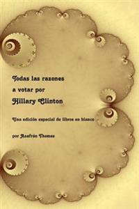Todas Las Razones a Votar Por Hillary Clinton: Una Edicion Especial de Libros En Blanco