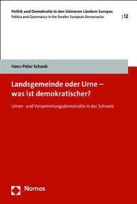 Landsgemeinde Oder Urne - Was Ist Demokratischer?: Urnen- Und Versammlungsdemokratie in Der Schweiz