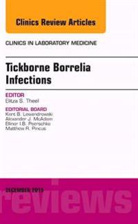 Tickborne Borrelia Infections, An Issue of Clinics in Laboratory Medicine