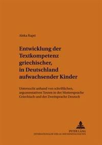 Entwicklung Der Textkompetenz Griechischer, in Deutschland Aufwachsender Kinder: Untersucht Anhand Von Schriftlichen, Argumentativen Texten in Der Mut
