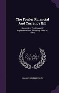 The Fowler Financial and Currency Bill