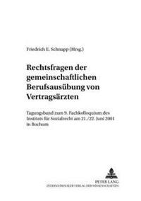 Rechtsfragen Der Gemeinschaftlichen Berufsausuebung Von Vertragsaerzten: Tagungsband Zum 9. Fachkolloquium Des Instituts Fuer Sozialrecht Am 21./22. J
