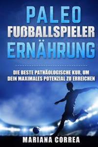 Palaolithische Fusballspieler Ernahrung: Die Beste Pathaologische Kur, Um Dein Maximales Potenzial Zu Erreichen