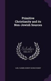 Primitive Christianity and Its Non-Jewish Sources