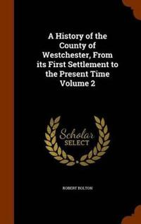 A History of the County of Westchester, from Its First Settlement to the Present Time Volume 2