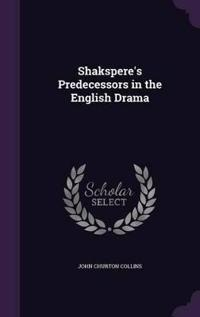 Shakspere's Predecessors in the English Drama
