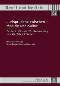 Jurisprudenz Zwischen Medizin Und Kultur: Festschrift Zum 70. Geburtstag Von Gerfried Fischer