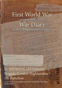 51 DIVISION 153 Infantry Brigade Gordon Highlanders 5th Battalion : 5 June 1915 - 31 December 1916 (First World War, War Diary, WO95/2880)