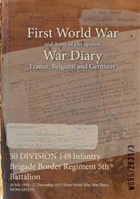 50 DIVISION 149 Infantry Brigade Border Regiment 5th Battalion : 29 July 1914 - 27 December 1915 (First World War, War Diary, WO95/2831/3)
