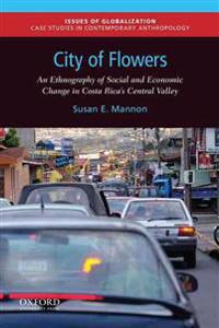 City of Flowers: An Ethnography of Social and Economic Change in Costa Rica's Central Valley
