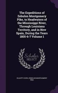The Expeditions of Zebulon Montgomery Pike, to Headwaters of the Mississippi River, Through Louisiana Territory, and in New Spain, During the Years 1805-6-7 Volume 1