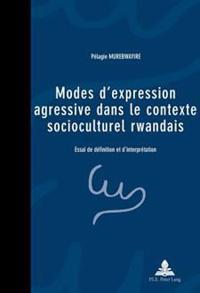 Modes D'Expression Agressive Dans Le Contexte Socioculturel Rwandais: Essai de Definition Et D'Interpretation