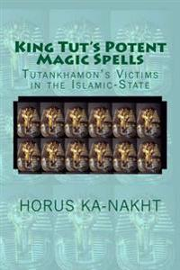 King Tut's Potent Magic Spells: Tutankhamon's Victims in the Islamic-State