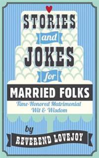 Stories and Jokes for Married Folks: Time-Honored Matrimonial Wit & Wisdom