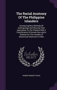 The Racial Anatomy of the Philippine Islanders