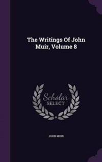 The Writings of John Muir, Volume 8