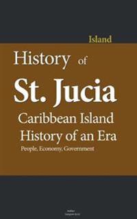 History of St. Lucia, Caribbean Island, History of an Era: People, Economy, Government, Travel