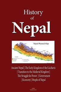 History of Nepal: Ancient Nepal, the Early Kingdom of the Licchavis, Transition to the Medieval Kingdom, the Struggle for Power, Governm