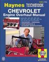 The Haynes Chevrolet Engine Overhaul Manual