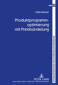 Produktprogrammoptimierung Mit Preisbuendelung: Produktdesign, Buendelkonfiguration Und Preisfindung
