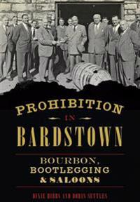 Prohibition in Bardstown: Bourbon, Bootlegging & Saloons