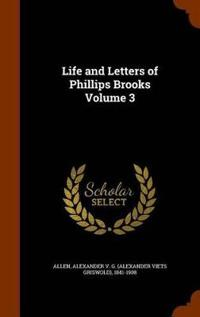 Life and Letters of Phillips Brooks Volume 3