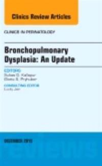 Bronchopulmonary Dysplasia: An Update, An Issue of Clinics in Perinatology, E-Book