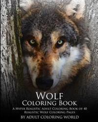 Wolf Coloring Book: A Hyper Realistic Adult Coloring Book of 40 Realistic Wolf Coloring Pages