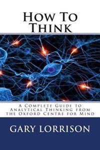 How to Think: A Complete Guide to Analytical Thinking