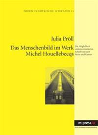 Das Menschenbild Im Werk Michel Houellebecqs: Die Moeglichkeit Existenzorientierten Schreibens Nach Sartre Und Camus