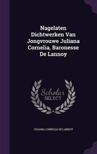 Nagelaten Dichtwerken Van Jongvrouwe Juliana Cornelia, Baronesse de Lannoy