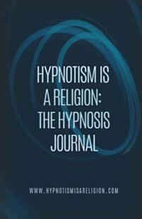 Hypnotism Is a Religion: The Hypnosis Journal