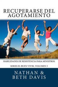 Recuperarse del Agotamiento: Habilidades de Resistencia Para Ministros