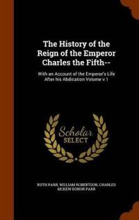 The History of the Reign of the Emperor Charles the Fifth--