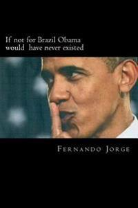 If Not for Brazil Obama Would Have Never Existed
