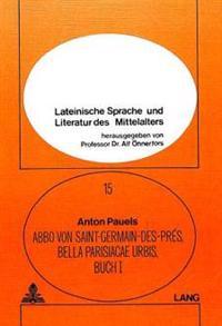 Abbo Von Saint-Germain-Des-Pres. Bella Parisiacae Urbis, Buch I: Lateinischer Text, Deutsche Uebersetzung Und Sprachliche Bemerkungen