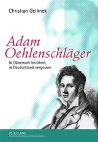 Adam Oehlenschlaeger: In Daenemark Beruehmt, in Deutschland Vergessen