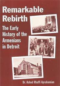 Remarkable Rebirth: The Early History of the Armenians in Detroit