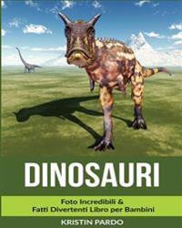Dinosauri: Foto Incredibili & Fatti Divertenti Libro Per Bambini