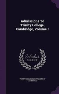 Admissions to Trinity College, Cambridge, Volume 1