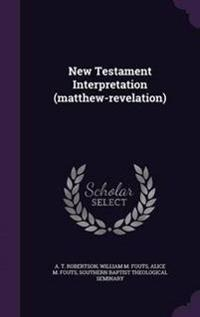 New Testament Interpretation (Matthew-Revelation)