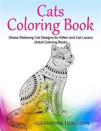 Cats Coloring Book: Stress Relieving Cat Designs for Kitten and Cat Lovers (Adult Coloring Book)
