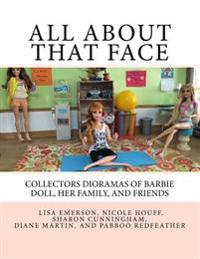 All about That Face: Collectors Dioramas of Barbie Doll, Her Family, and Friends.