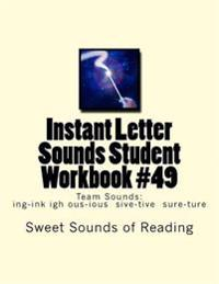 Instant Letter Sounds Student Workbook #49: Team Sounds: Ing-Ink Igh Ous-Ious Sive-Tive Sure-Ture