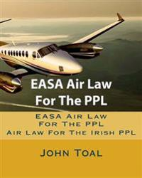 Easa Air Law for the Ppl: Air Law for the Irish Ppl
